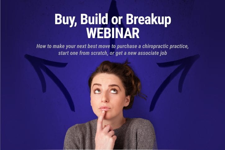 Buy, Build or Break Up WEBINAR: Your Best Moves For Buying a Chiropractic Practice or Getting a New Associate Job